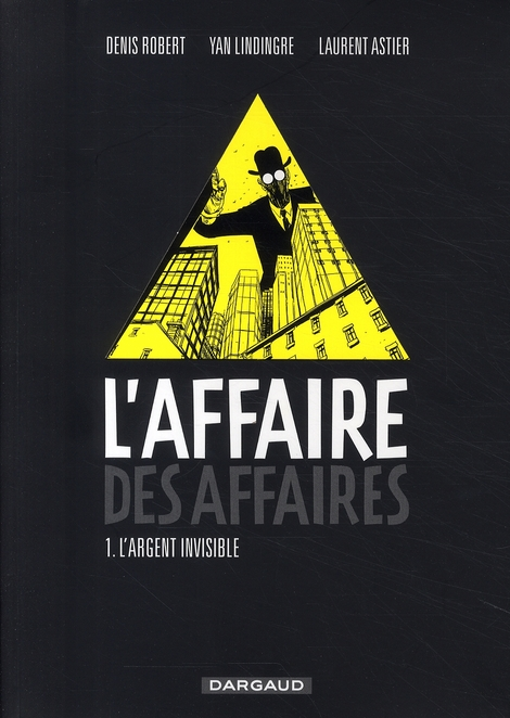 L'affaire des affaires t.1 ; l'argent invisible