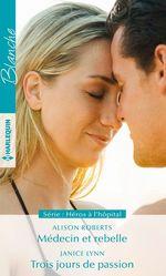 Vente EBooks : Médecin et rebelle - Trois jours de passion  - Janice Lynn - Alison Roberts