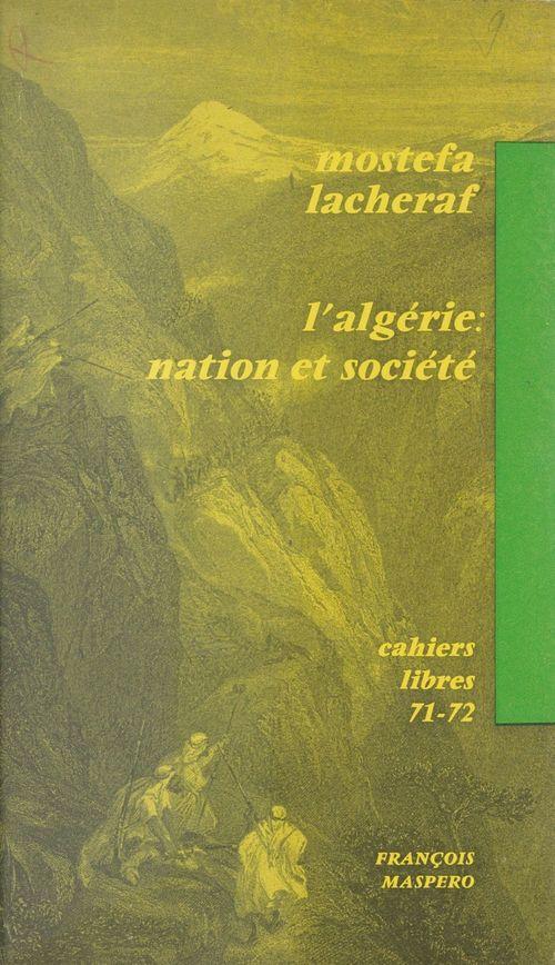 L'Algérie : nation et société  - Mostefa Lacheraf