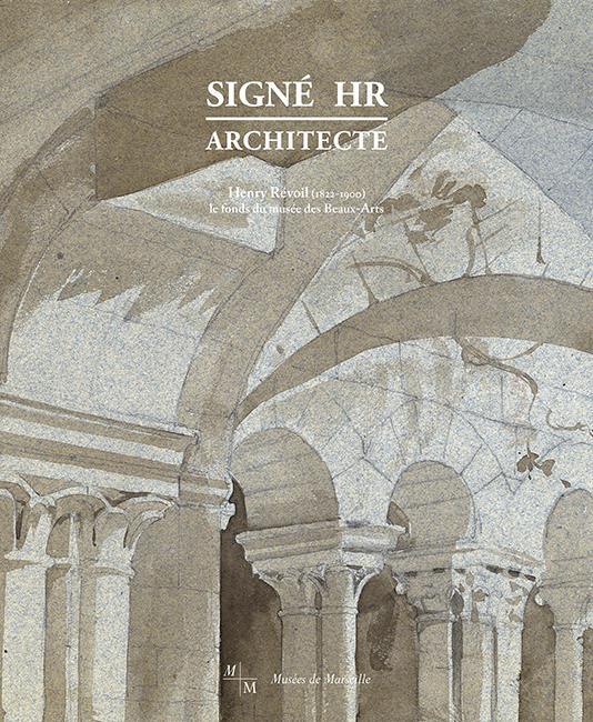 Signé HR, architecte ; Henry Révoil (1822-1900), le fonds du musée des Beaux-Arts de Marseille