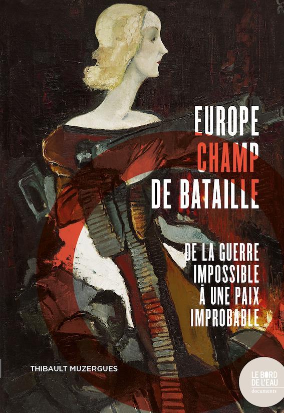 europe champ de bataille - de la guerre impossible a une paix improbable