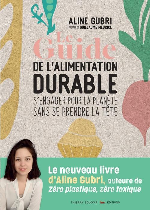 Le guide pratique de l'alimentation durable ; s'engager pour la planète sans se prendre la tête