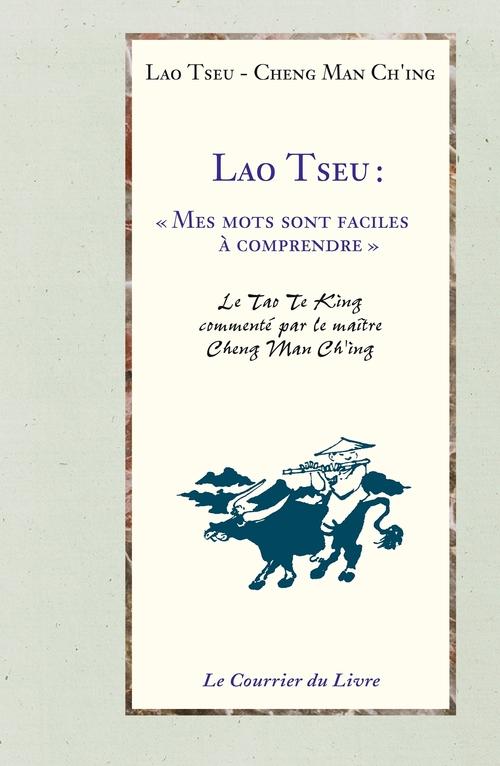 Lao Tseu ; mes mots sont faciles à comprendre