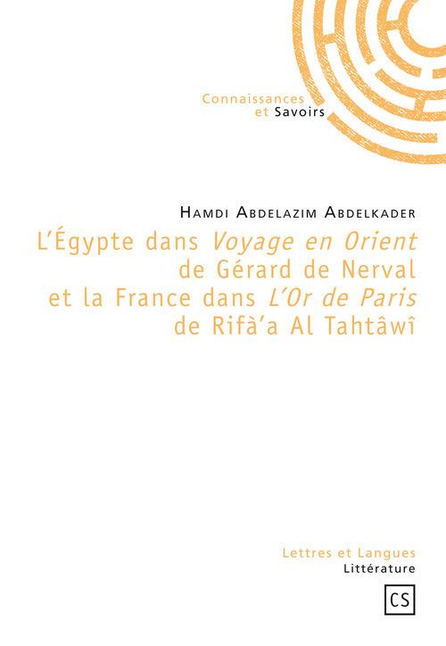 L'Egypte dans Voyage en orient de Gérard de Nerval et la France dans L'or de Paris de Rifà'a Al Tahtâwî