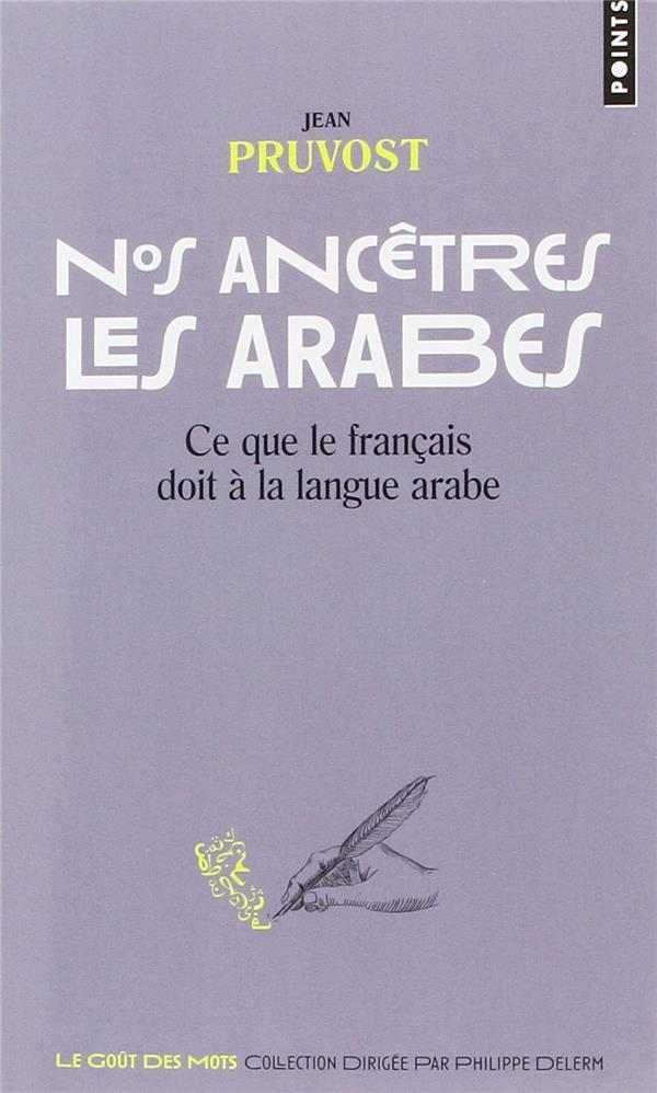Nos ancêtres les Arabes ; ce que le français doit à la langue arabe