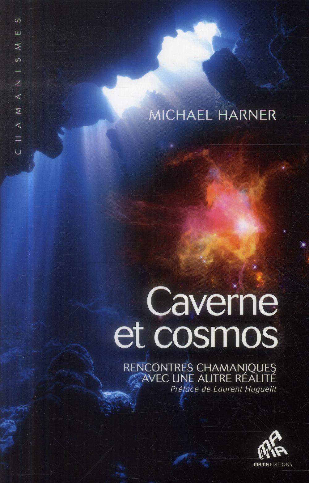 caverne et cosmos ; rencontres chamaniques avec une autre réalité