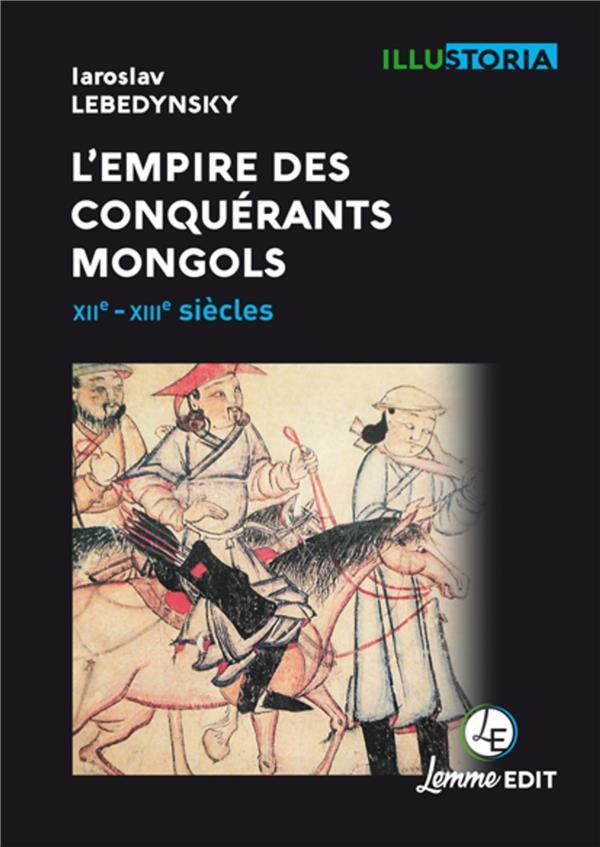 L'EMPIRE DES CONQUERANTS MONGOLS - XIIE-XIIIE SIECLES