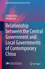 Relationship between the Central Government and Local Governments of Contemporary China  - Feizhou Zhou - Mingzhi Tan