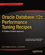 Oracle Database 12c Performance Tuning Recipes  - Darl Kuhn - Sam Alapati - Bill Padfield
