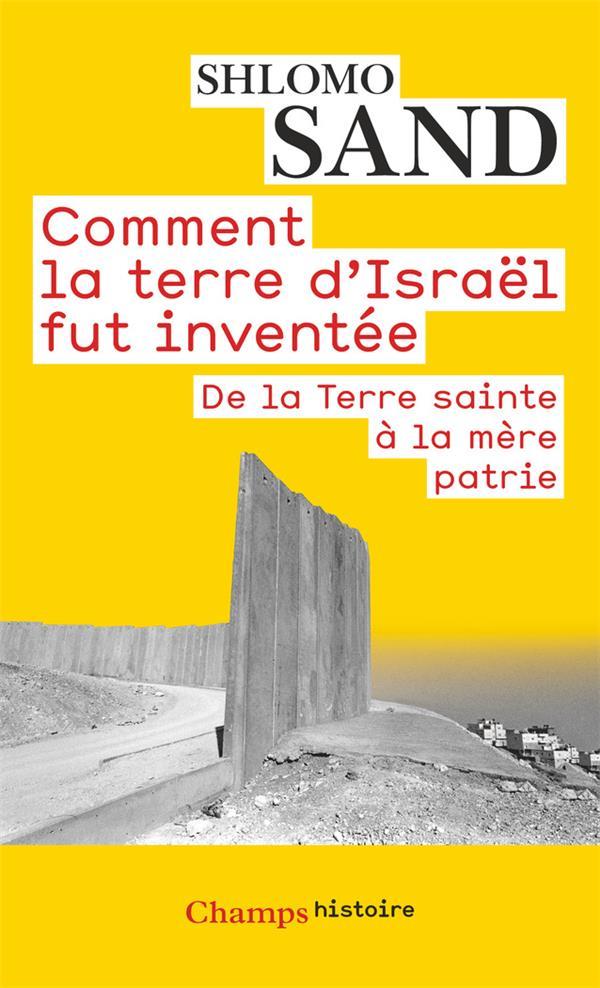 COMMENT LA TERRE D'ISRAEL FUT INVENTEE - DE LA TERRE SAINTE A LA MERE PATRIE