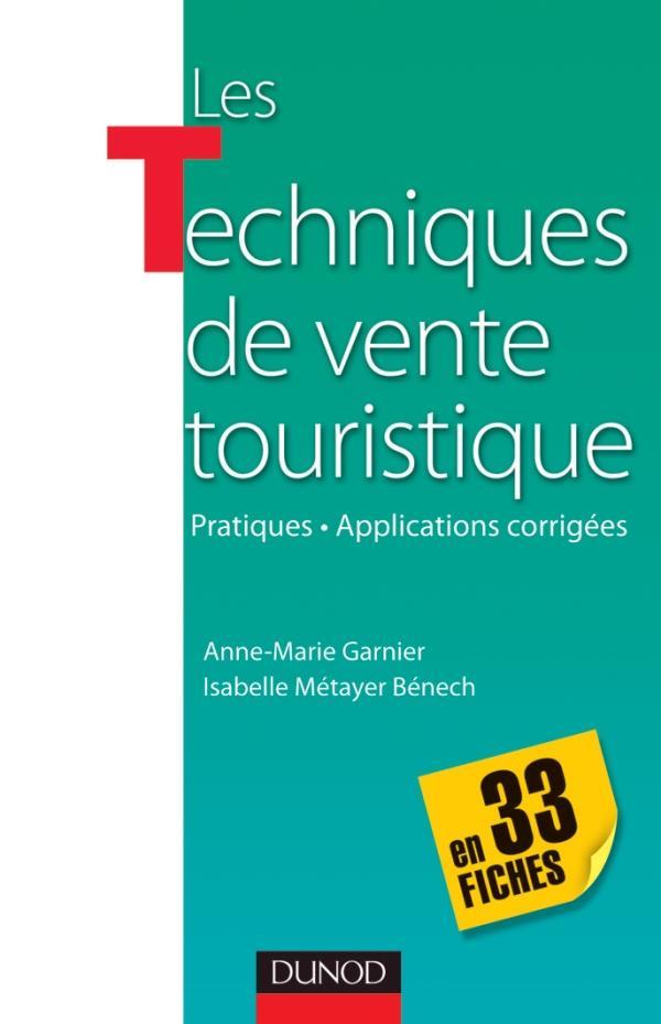 Les techniques de vente touristiques en 33 fiches ; pratiques-applications corrigées ; pratiques et applications corrigées