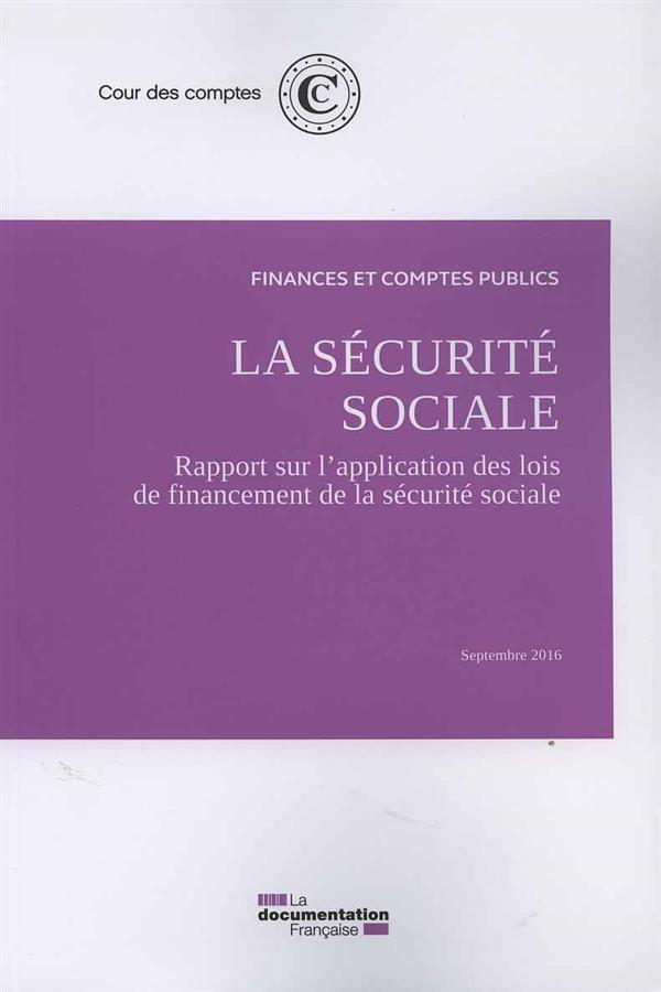 La sécurité sociale ; rapport sur l'application des lois de financement de la sécurité sociale, sept - 16