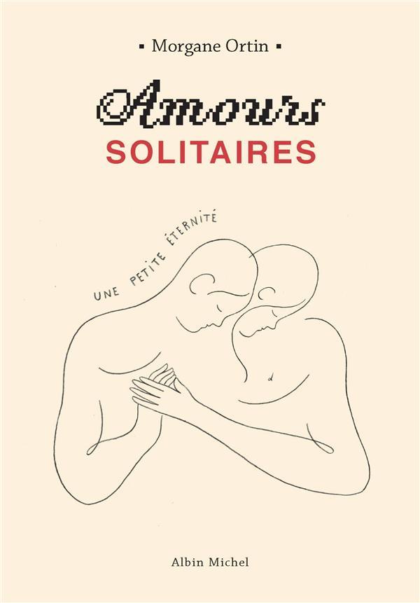 Amours solitaires ; une petite éternité