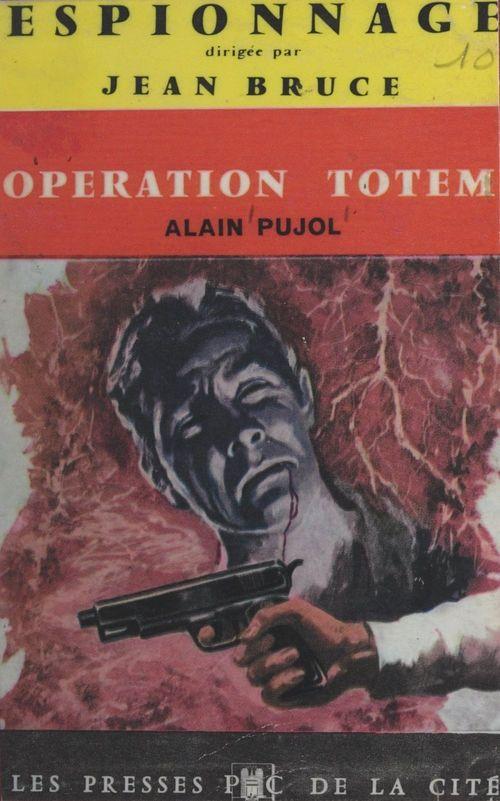 Opération Totem  - Alain Pujol