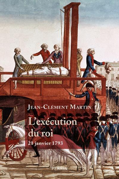 MARTIN, JEAN-CLEMENT - L'EXECUTION DU ROI  -  21 JANVIER 1793