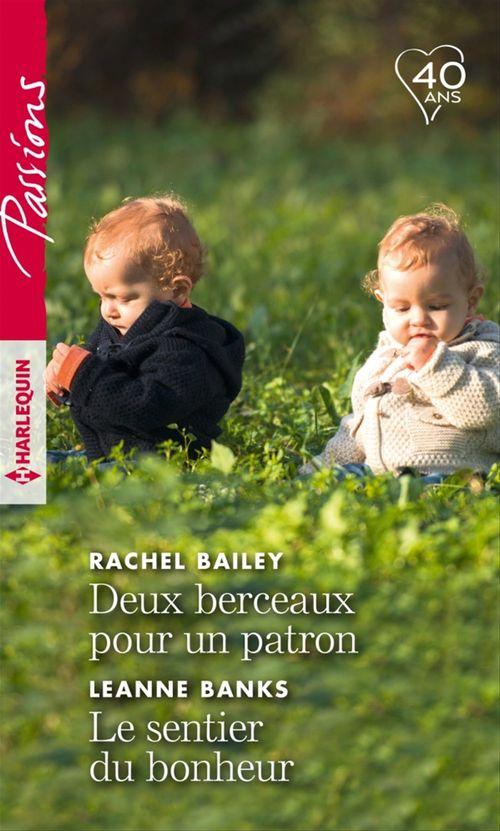 Deux berceaux pour un patron - Le sentier du bonheur  - Rachel Bailey  - Leanne Banks