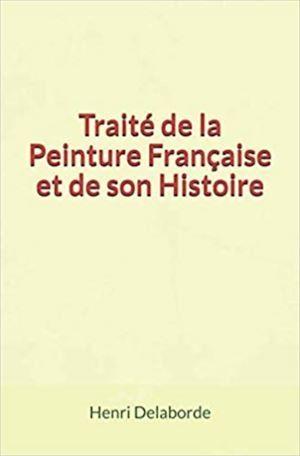 Traité de la Peinture Française et de son Histoire  - Henri Delaborde