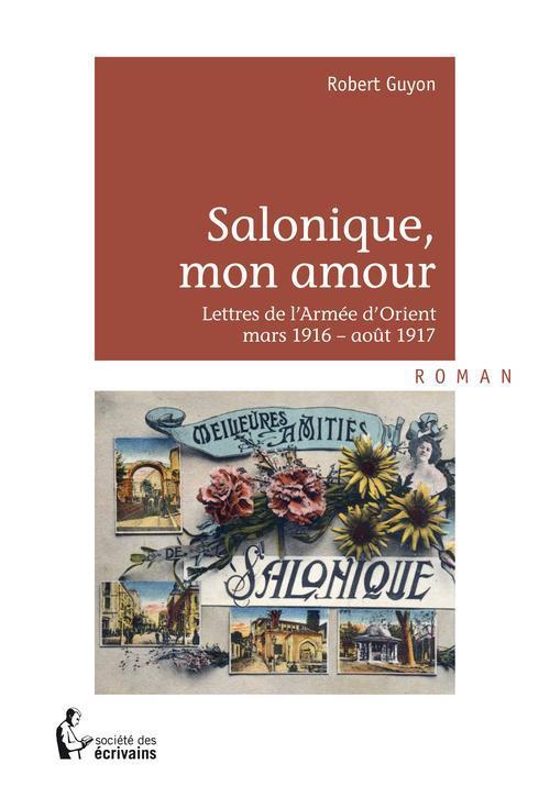 Salonique, mon amour ; lettres de l'armée d'Orient ; mars 1916-août 1917