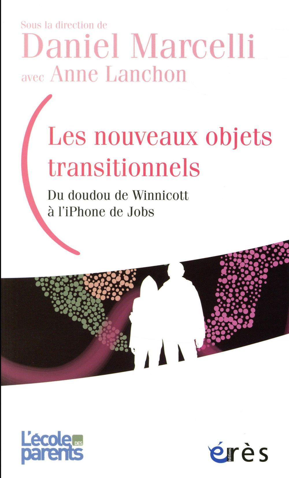 L'école des parents ; les nouveaux objets transitionnels ; du doudou de Winnicott à l'iPhone de Jobs