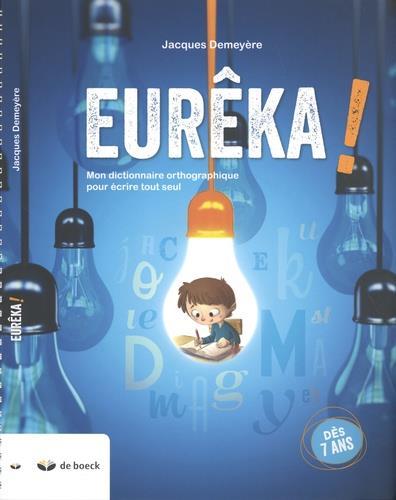 Eureka ! ; mon dictionnaire orthographique pour écrire tout seul