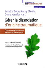 Gérer la dissociation d'origine traumatique ; exercices pratiques pour patients et thérapeutes