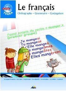Le français ; orthographe - grammaire - conjugaison