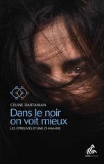 Vente Livre Numérique : Dans le noir on voit mieux : les épreuves d'une chamane  - Céline Dartanian