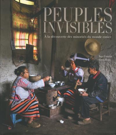 Peuples invisibles ; à la decouverte des minorités du monde entier