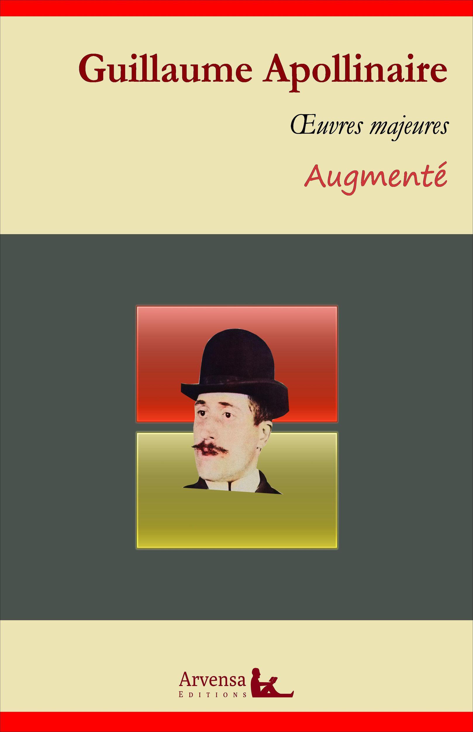 Guillaume Apollinaire : Oeuvres - suivi d'annexes (annotées, illustrées)