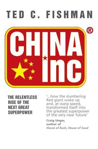 China Inc. ; How the Rise of the Next Superpower Challenges America and the World