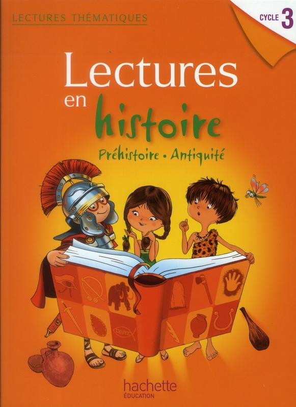Lectures Thematiques; Lectures En Histoire ; Prehistoire, Antiquite ; Cycle 3 ; Manuel De L'Eleve