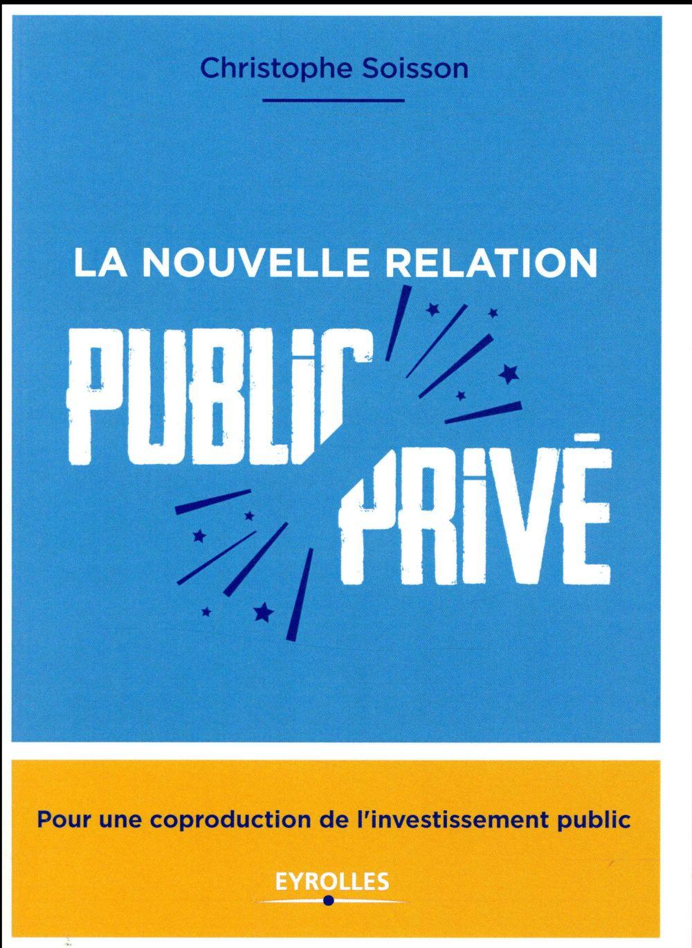 La Nouvelle Relation Public-Prive ; Pour Une Coproduction De L'Investissement Public