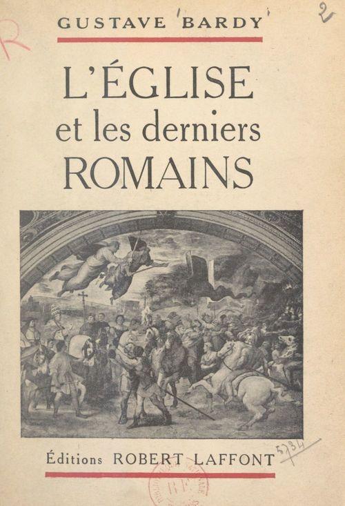 L'Église et les derniers Romains  - Gustave Bardy