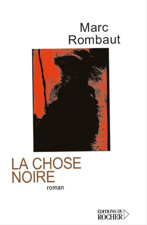 La chose noire  - Marc Rombaut