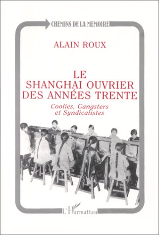 Le Shanghai ouvrier des années trente ; coolies, gangsters et syndicalistes