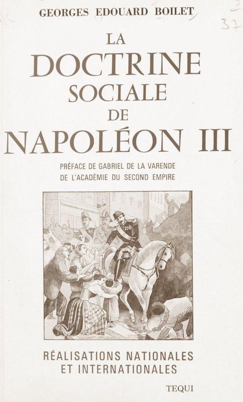 La doctrine sociale de Napoléon III  - Georges-Édouard Boilet