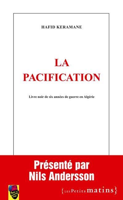 La Pacification ; Livre Noir De Six Annees De Guerre En Algerie