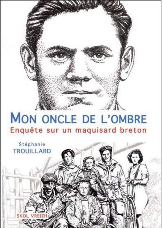 mon oncle de l'ombre ; enquête sur un maquisard breton