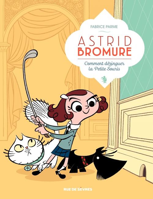 Astrid Bromure T.1 ; comment dézinguer la petite souris