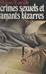 Crimes sexuels et amants bizarres  - Alain Laville