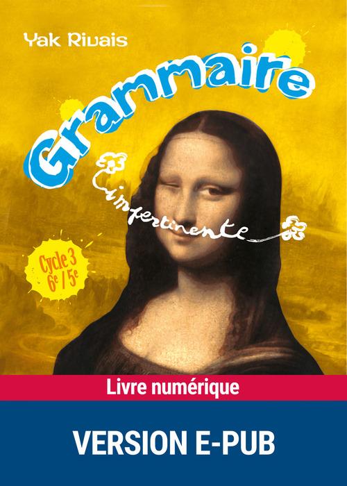 Grammaire impertinente ; cycle 3 ;  6ème/5ème (édition 2008)