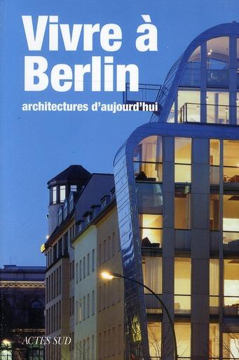Vivre à Berlin ; architectures d'aujourd'hui