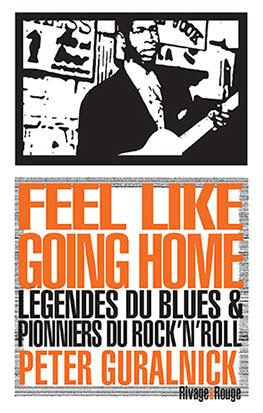Feel like going home ; légendes du blues et pionniers du rock'n'roll