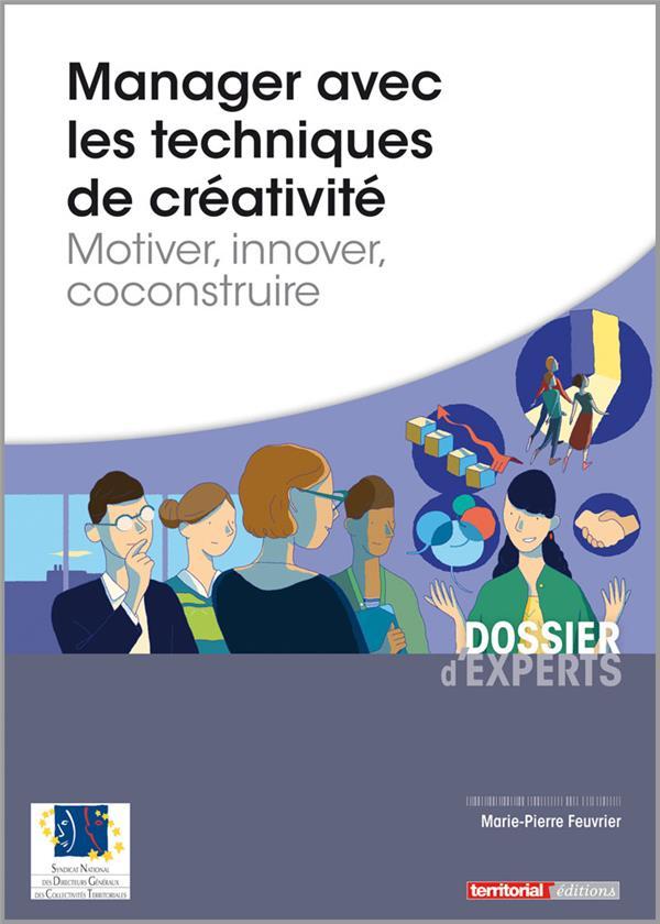 Manager avec les techniques de créativité ; motiver, innover, construire