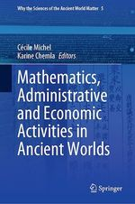 Mathematics, Administrative and Economic Activities in Ancient Worlds  - Karine Chemla - Cécile Michel