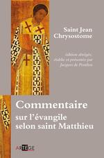 Commentaire sur l'évangile selon saint Matthieu  - Jacques De Penthos - Jean Chrysostome - Saint Jean Chrysostome