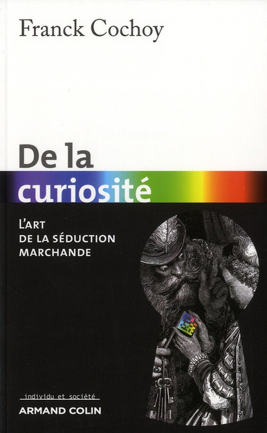 De la curiosité ; l'art de la séduction marchande