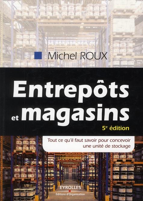 Entrepots Et Magasins ; Tout Ce Qu'Il Faut Savoir Pour Concevoir Une Unite De Stockage