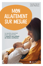 Vente Livre Numérique : Mon allaitement sur mesure ; le guide essentiel pour apprendre à nourrir son enfant en toute confiance  - Julie MARTORY - Carole Hervé