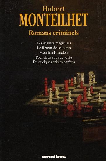 Romans criminels ; les mantes religieuses ; le retour des cendres ; mourir à Francfort ; pour deux sous de vertu ; de quelques crimes parfaits